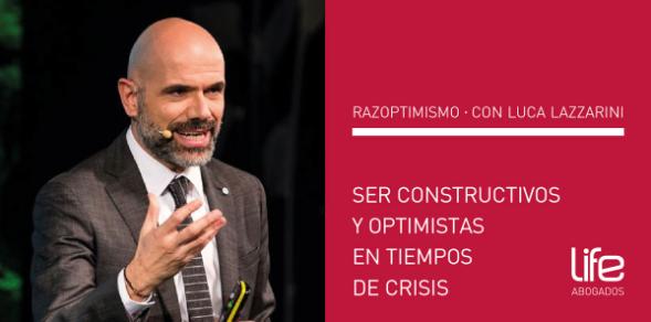 Razoptimismo: Ser constructivo y optimista en tiempo de crisis con Luca Lazzarini y Life Abogados